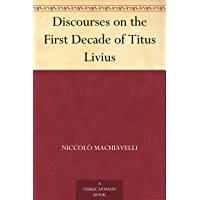 Discourses on the First Decade of Titus Livius (English Edition)