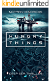 Hungry Things: A Deep Sea Thriller
