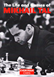The Life and Games of Mikhail Tal (English Edition)