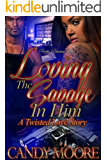 Loving The Savage In Him: A Twisted Love Story