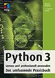Python 3 - Lernen und professionell anwenden: Das umfassende Praxisbuch (mitp Professional)