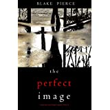 The Perfect Image (A Jessie Hunt Psychological Suspense Thriller—Book Sixteen)
