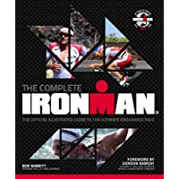 The Complete Ironman: The Official Illustrated Guide to the Ultimate Endurance Race