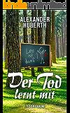 Der Tod lernt mit: Ein Dorfkrimi (Ein Fall für Leo und Samson 4) (German Edition)