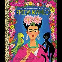 Mi Little Golden Book sobre Frida Kahlo (My Little Golden Book About Frida Kahlo Spanish Edition)
