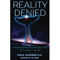 Reality Denied: Firsthand Experiences with Things that Can't Happen – But Did