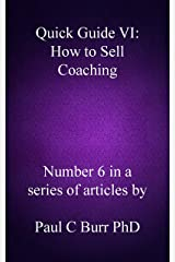 Quick Guide VI - How to Sell Coaching (Quick Guides to Business Book 6) Kindle Edition