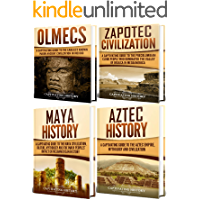 Mesoamerican History: A Captivating Guide to Four Ancient Civilizations that Existed in Mexico – The Olmec, Zapotec, Maya and Aztec Civilization