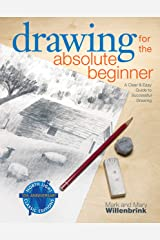 Drawing for the Absolute Beginner: A Clear & Easy Guide to Successful Drawing (Art for the Absolute Beginner) Kindle Edition