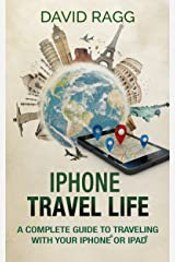 iPhone Travel Life: A Complete Guide to Traveling with Your iPhone or iPad Kindle Edition