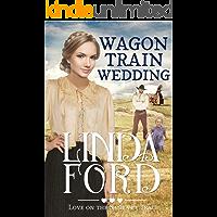 Wagon Train Wedding: Christian historical romance (Love on the Santa Fe Trail Book 2)