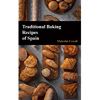 Traditional Baking Recipes of Spain (Traditional Recipes of Spain Book 4)