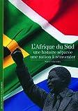 L'Afrique du Sud: Une histoire séparée, une nation à réinventer