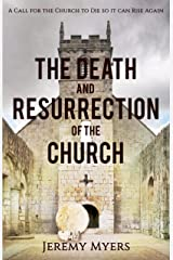 The Death and Resurrection of the Church: A Call for the Church to Die so it Can Rise Again (Close Your Church for Good Book 1) Kindle Edition