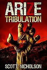Tribulation: A Zombie Apocalypse Thriller (Arize Book 3) Kindle Edition