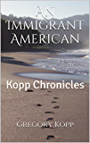 An Immigrant American: Kopp Chronicles