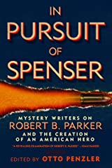 In Pursuit of Spenser: Mystery Writers on Robert B. Parker and the Creation of an American Hero Kindle Edition