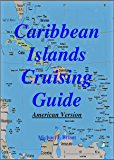 Caribbean Islands Cruising Guide - American Version: For American boats