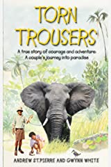 Torn Trousers: A True Story of Courage and Adventure: How A Couple Sacrificed Everything To Escape to Paradise Kindle Edition