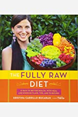 The Fully Raw Diet: 21 Days to Better Health, with Meal and Exercise Plans, Tips, and 75 Recipes Paperback