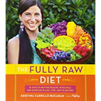 The Fully Raw Diet: 21 Days to Better Health, with Meal and Exercise Plans, Tips...