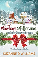 Cowboys, Billionaires, and other Christmas Fantasies: A Christian Romance Collection Kindle Edition