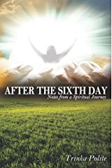 After the Sixth Day: Notes from a Spiritual Journey Kindle Edition