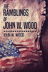 The Ramblings Of John W. Wood Kindle Edition