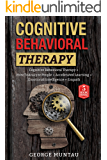Cognitive Behavioral Therapy: A Complete Guide on Cognitive Behavioral Therapy, How To Analyze People, Accelerated Learning, Emotional Intelligence AND ... (Body Language, Learning Skills, Empathy)