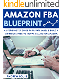 Amazon FBA: Amazon FBA Blueprint: A Step-By-Step Guide to Private Label & Build a Six-Figure Passive Income Selling on Amazon (Amazon FBA, Private Label, Passive Income)