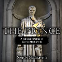 The Prince: A Political Strategy of Niccolo Machiavelli