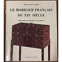 Furniture Le Mobilier Francais Du Xixe Siecle: Dictionnaire DES Ebenistes Et DES Menuisiers (French