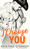 I Choose You: A sizzling Hollywood Western romance (The Copeland Ranch Trilogy, Book 1)