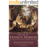 The Life of Francis Marion: The True Story of South Carolina's Swamp Fox