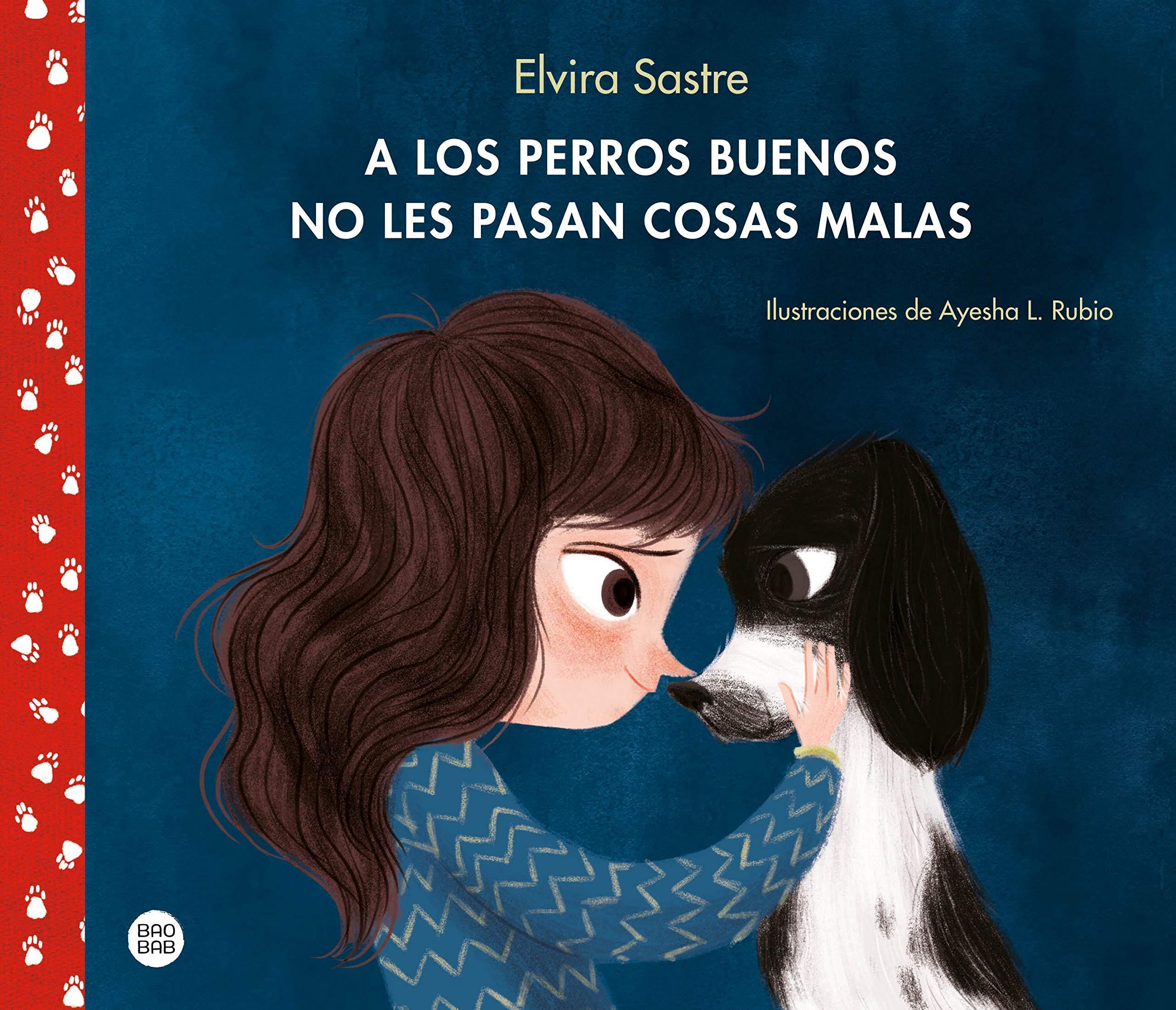 A los perros buenos no les pasan cosas malas (Baobab): Amazon.es: Sastre,  Elvira, Rubio, Ayesha L.: Libros