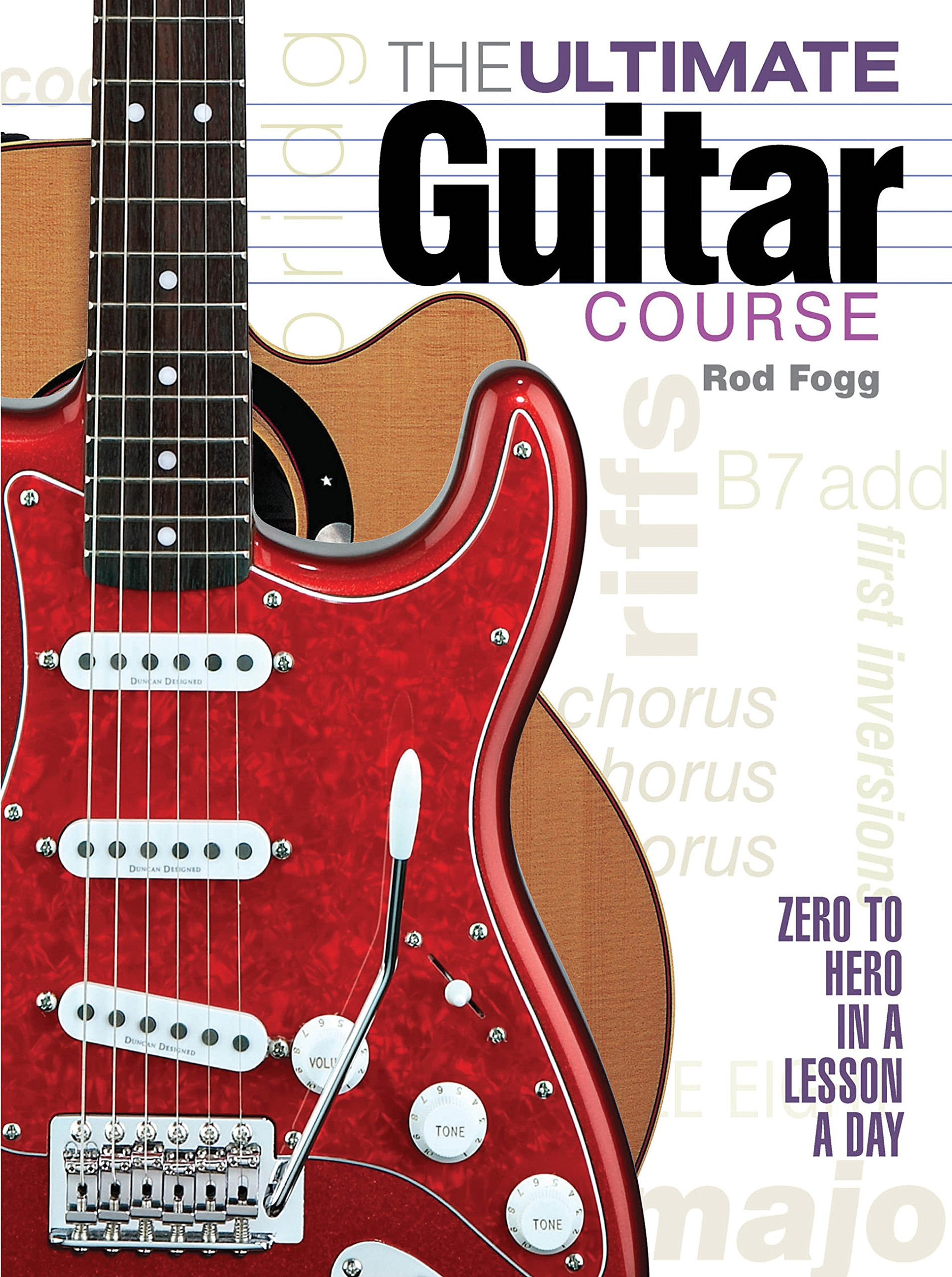 The Ultimate Guitar Course Zero To Hero In A Lesson A Day Rod Fogg
