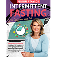 Intermittent Fasting For Women Over 50: A Proven Purification System That Allowed 12,764 Women to Delay Aging by…