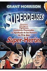Superdeuses: Mutantes, Alienígenas, Vigilantes, Justiceiros Mascarados e o Significado de Ser Humano na Era dos Super-Heóis eBook Kindle