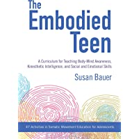 Image for The Embodied Teen: A Somatic Curriculum for Teaching Body-Mind Awareness, Kinesthetic Intelligence, and Social and Emotional Skills--50 Activities in Somatic Movement Education