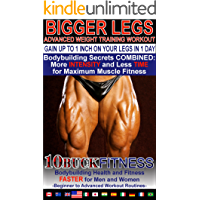 BIGGER LEGS - ADVANCED WEIGHT TRAINING WORKOUTS – GAIN UP TO 1 INCH ON YOUR LEGS WITH 1 DAY WORKOUT: Bodybuilding Secrets COMBINED - More INTENSITY and ... to Advanced Workout Routines Book 4)