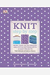 Knit Step by Step: More Than 150 Techniques and Stitch Patterns with 10 Easy Projects (DK Step by Step) Paperback