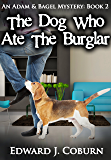 The Dog Who Ate The Burglar (Adam And Bagel Book 2)