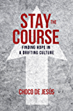 Stay The Course: Finding Hope In a Drifting Culture