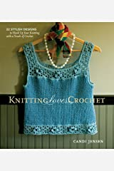 Knitting Loves Crochet: 22 Stylish Designs to Hook Up Your Knitting with a Touch of Crochet Kindle Edition