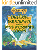 The Dragon, Superman, And The Mad Mermaid Queen: 1: The Gold Key