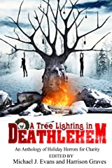 A Tree Lighting in Deathlehem: An Anthology of Holiday Horrors for Charity Kindle Edition