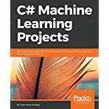 C# Machine Learning Projects: Nine real-world projects to build robust and high-performing machine learning models with C# (E