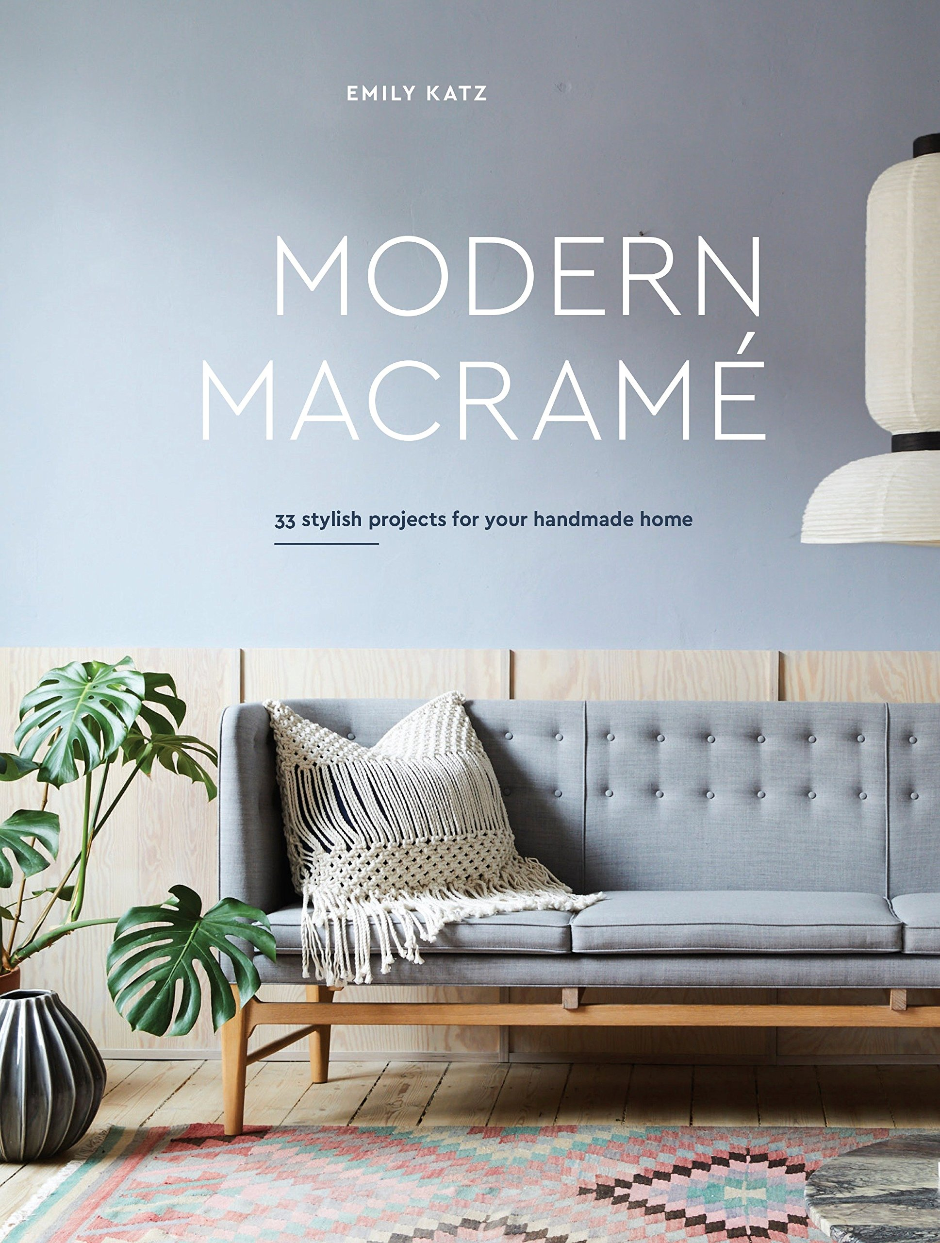 Modern Macrame 33 Stylish Projects For Your Handmade Home Emily