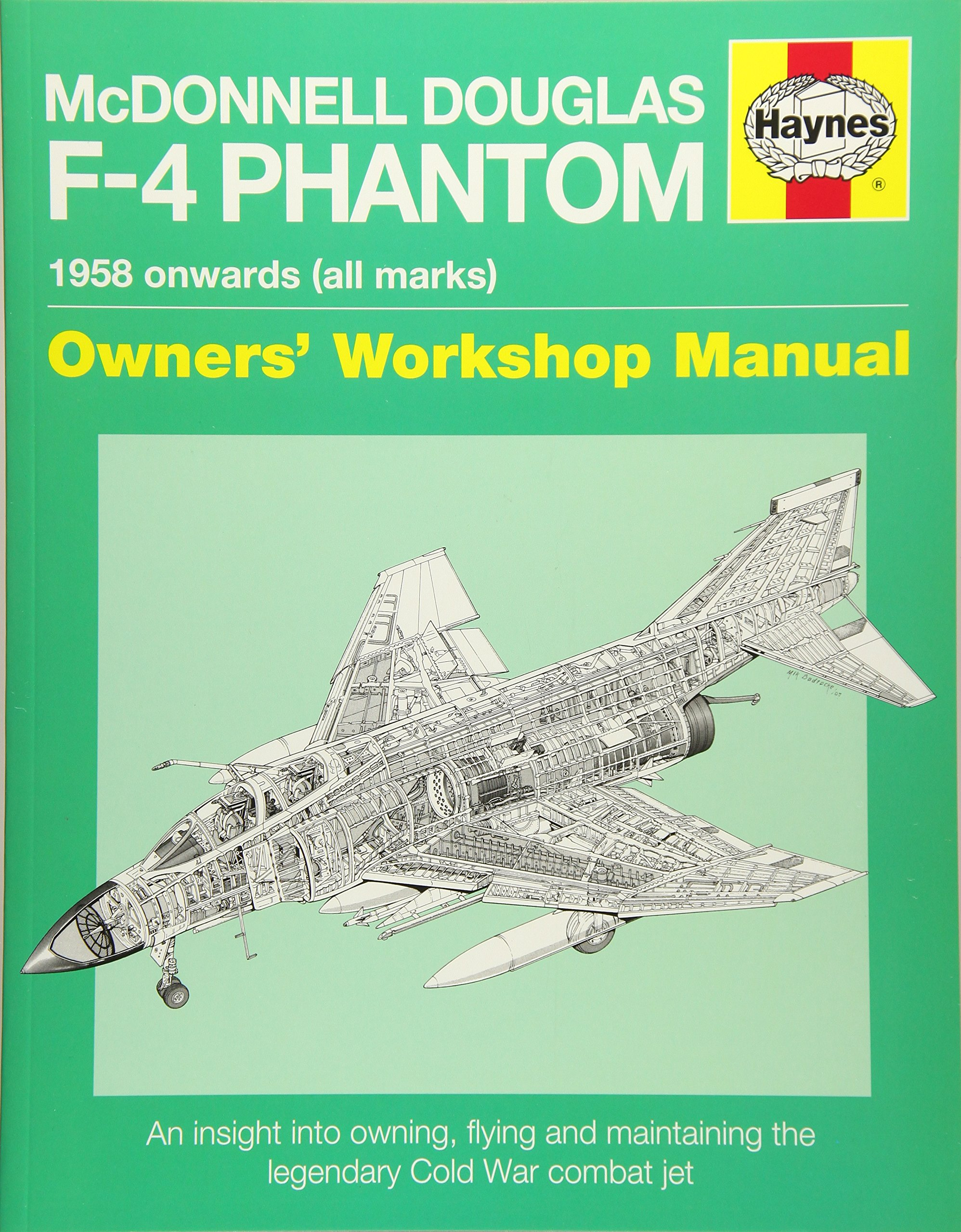 Read Online McDonnell Douglas F-4 Phantom 1958 Onwards (all marks): An Insight into Owning, Flying and Maintaining the legendary Cold War combat jet (Owners' Workshop Manual) pdf epub