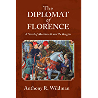 The Diplomat of Florence: A Novel of Machiavelli and the Borgias